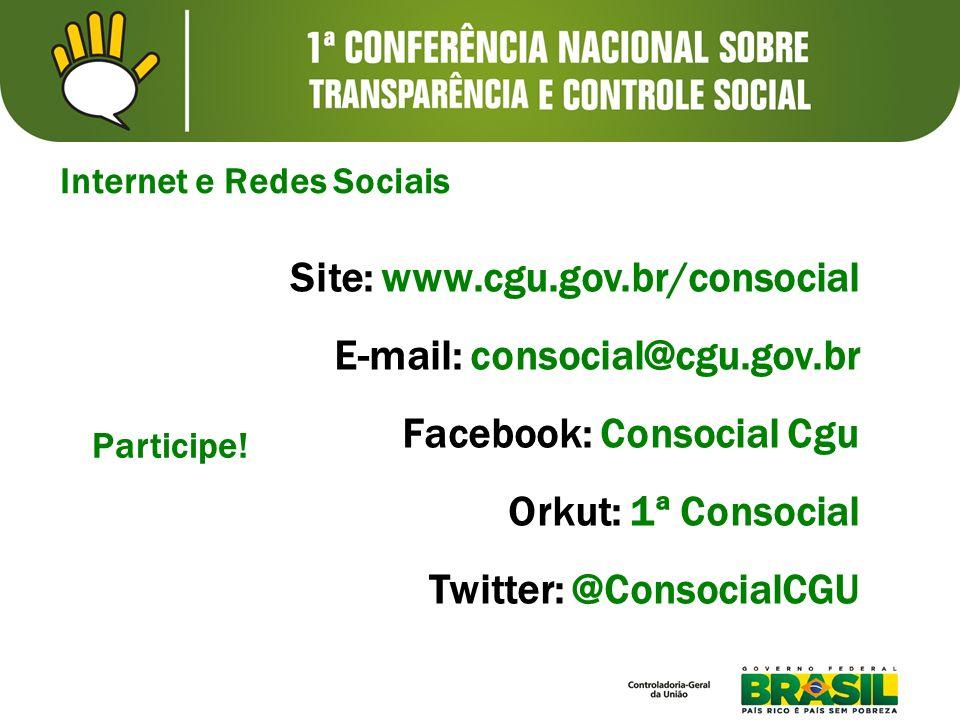 Site: www.cgu.gov.br/consocial E-mail: consocial@cgu.gov.br Facebook: Consocial Cgu Orkut: 1ª Consocial Twitter: @ConsocialCGU Internet e Redes Sociai