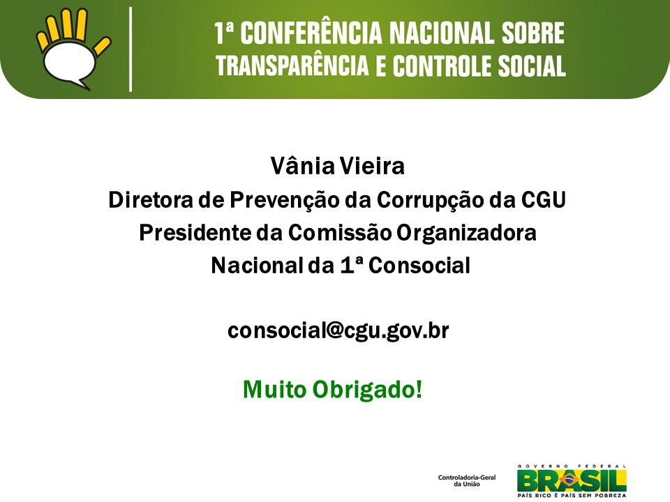 Muito Obrigado! Vânia Vieira Diretora de Prevenção da Corrupção da CGU Presidente da Comissão Organizadora Nacional da 1ª Consocial consocial@cgu.gov.