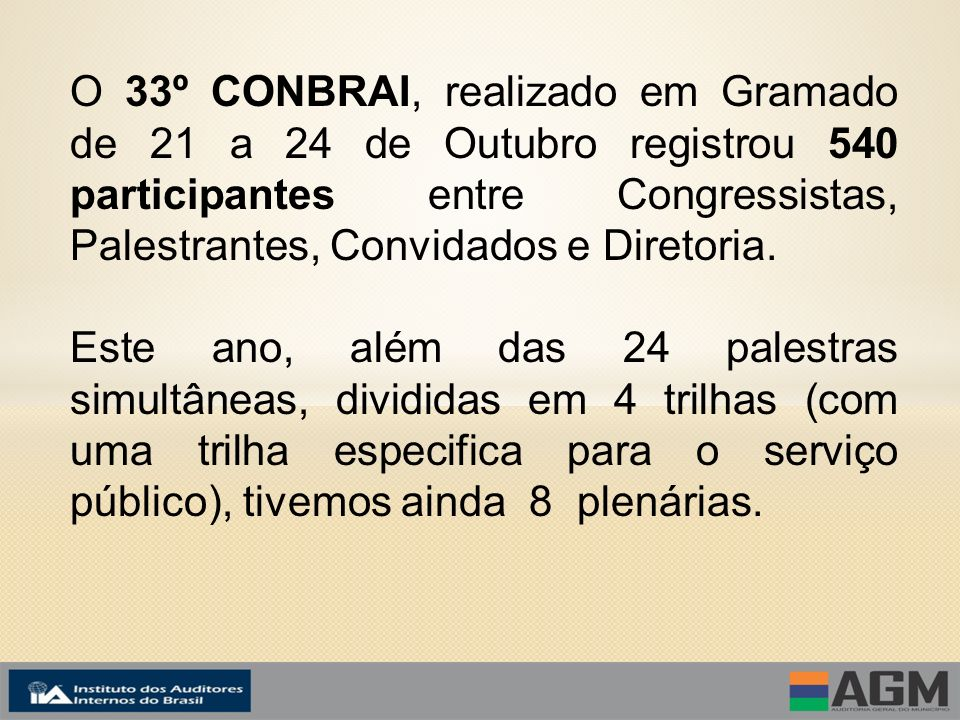 O 33º CONBRAI, realizado em Gramado de 21 a 24 de Outubro registrou 540 participantes entre Congressistas, Palestrantes, Convidados e Diretoria.