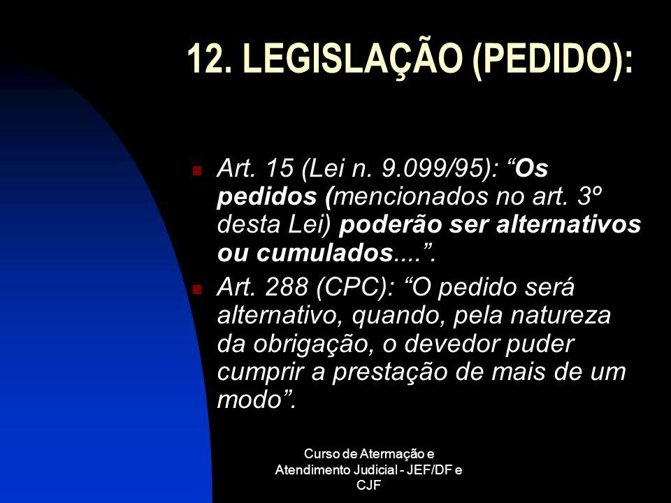 Curso de Atermação e Atendimento Judicial - JEF/DF e CJF 12. LEGISLAÇÃO (PEDIDO): Art. 15 (Lei n. 9.099/95): Os pedidos (mencionados no art. 3º desta