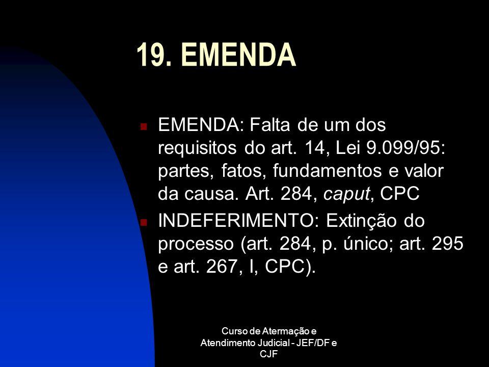 Curso de Atermação e Atendimento Judicial - JEF/DF e CJF 19. EMENDA EMENDA: Falta de um dos requisitos do art. 14, Lei 9.099/95: partes, fatos, fundam