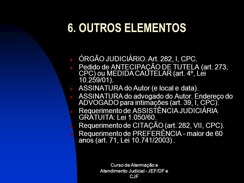 Curso de Atermação e Atendimento Judicial - JEF/DF e CJF 6. OUTROS ELEMENTOS ÓRGÃO JUDICIÁRIO. Art. 282, I, CPC. Pedido de ANTECIPAÇÃO DE TUTELA (art.