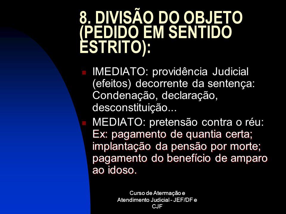 Curso de Atermação e Atendimento Judicial - JEF/DF e CJF 8. DIVISÃO DO OBJETO (PEDIDO EM SENTIDO ESTRITO): IMEDIATO: providência Judicial (efeitos) de
