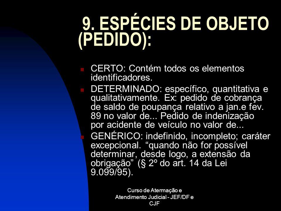 Curso de Atermação e Atendimento Judicial - JEF/DF e CJF 9. ESPÉCIES DE OBJETO (PEDIDO): CERTO: Contém todos os elementos identificadores. DETERMINADO