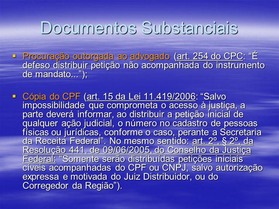 Documentos Substanciais Procuração outorgada ao advogado (art. 254 do CPC: É defeso distribuir petição não acompanhada do instrumento de mandato...);