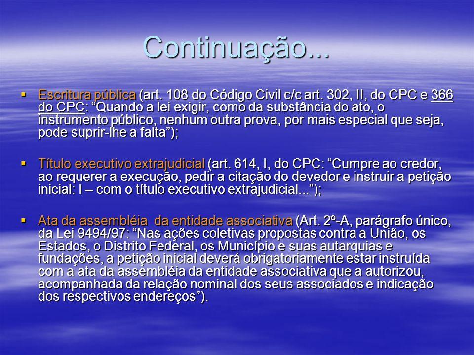Continuação... Escritura pública (art. 108 do Código Civil c/c art. 302, II, do CPC e 366 do CPC: Quando a lei exigir, como da substância do ato, o in