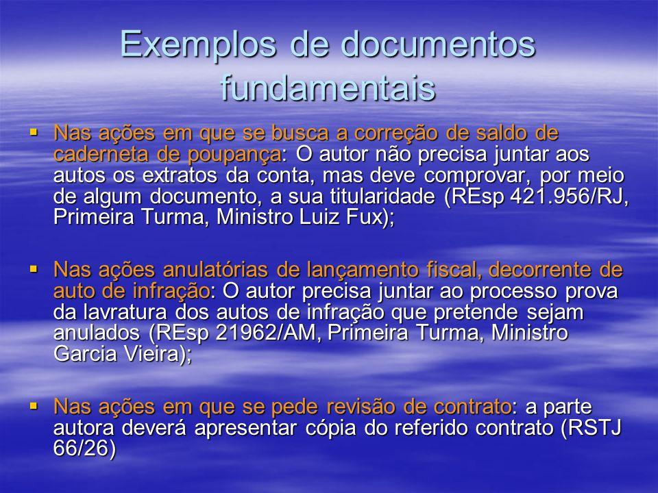 Exemplos de documentos fundamentais Nas ações em que se busca a correção de saldo de caderneta de poupança: O autor não precisa juntar aos autos os ex