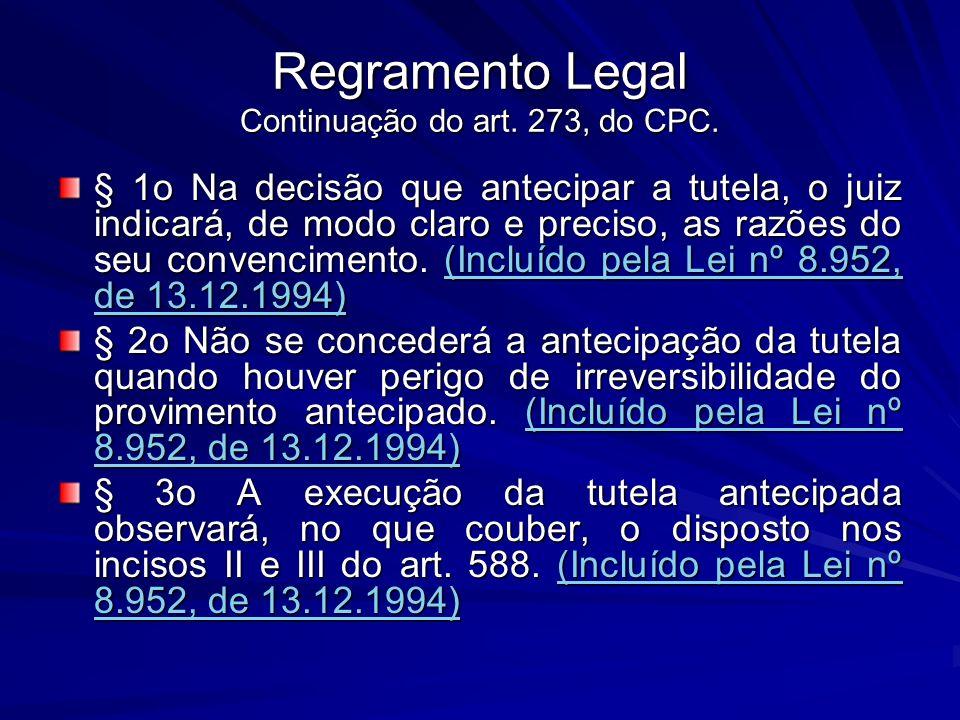 Regramento Legal Continuação do art. 273, do CPC. § 1o Na decisão que antecipar a tutela, o juiz indicará, de modo claro e preciso, as razões do seu c