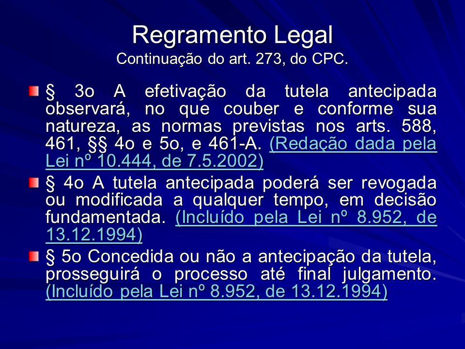 Regramento Legal Continuação do art. 273, do CPC. § 3o A efetivação da tutela antecipada observará, no que couber e conforme sua natureza, as normas p