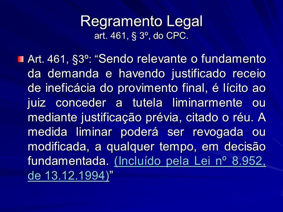 Regramento Legal art. 461, § 3º, do CPC. Art. 461, §3º: Sendo relevante o fundamento da demanda e havendo justificado receio de ineficácia do provimen