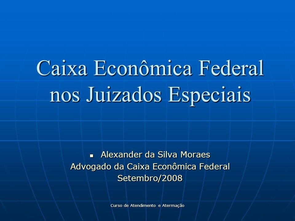 Curso de Atendimento e Atermação Caixa Econômica Federal nos Juizados Especiais Alexander da Silva Moraes Alexander da Silva Moraes Advogado da Caixa