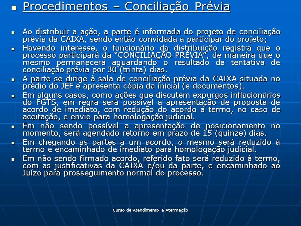 Curso de Atendimento e Atermação Procedimentos – Conciliação Prévia Procedimentos – Conciliação Prévia Ao distribuir a ação, a parte é informada do pr