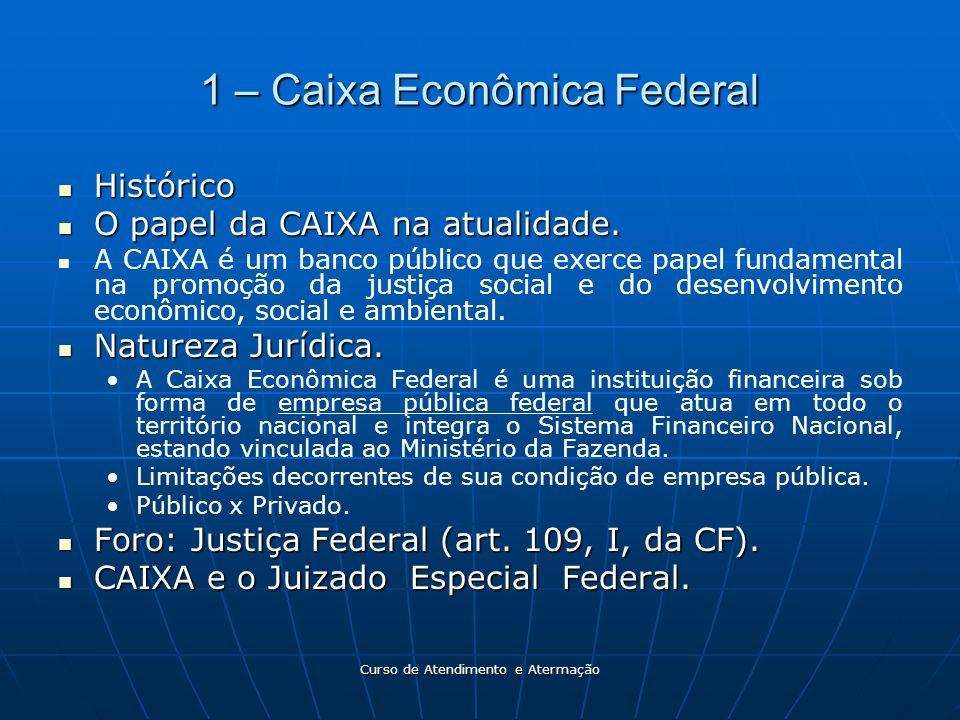 Curso de Atendimento e Atermação 1 – Caixa Econômica Federal Histórico Histórico O papel da CAIXA na atualidade. O papel da CAIXA na atualidade. A CAI