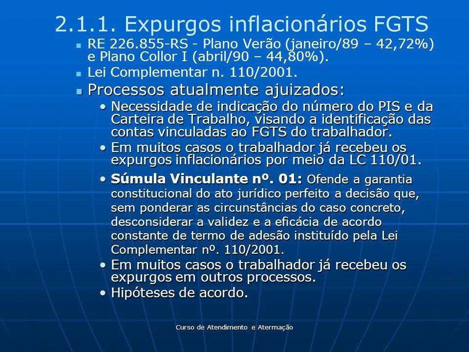 Curso de Atendimento e Atermação 2.1.1. Expurgos inflacionários FGTS RE 226.855-RS - Plano Verão (janeiro/89 – 42,72%) e Plano Collor I (abril/90 – 44