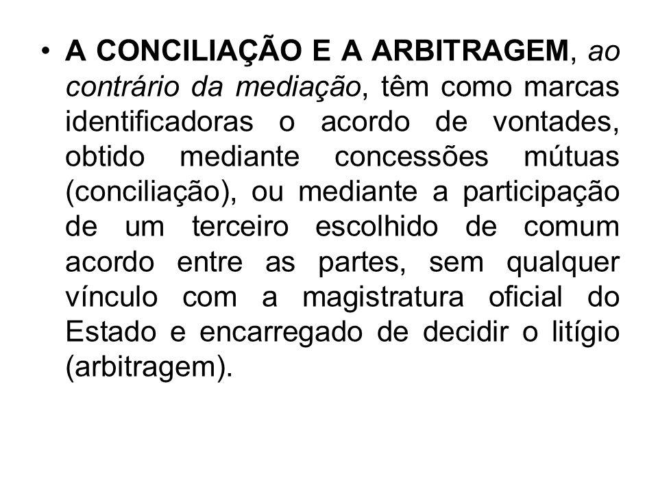 A CONCILIAÇÃO E A ARBITRAGEM, ao contrário da mediação, têm como marcas identificadoras o acordo de vontades, obtido mediante concessões mútuas (conci