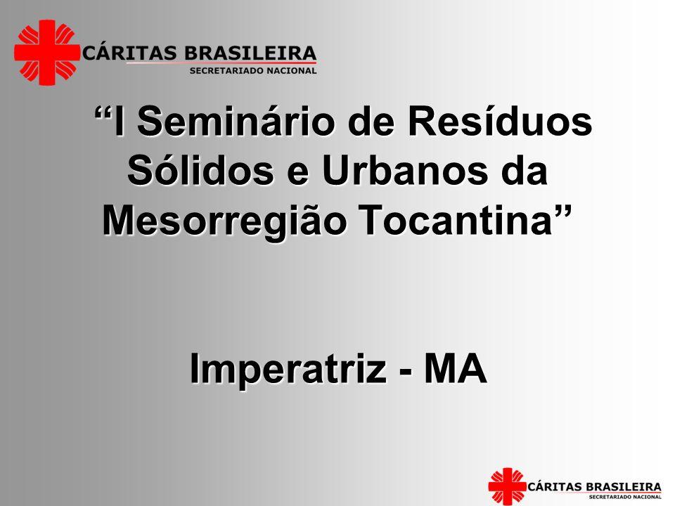 I Seminário de Resíduos Sólidos e Urbanos da Mesorregião Tocantina Imperatriz - MA I Seminário de Resíduos Sólidos e Urbanos da Mesorregião Tocantina