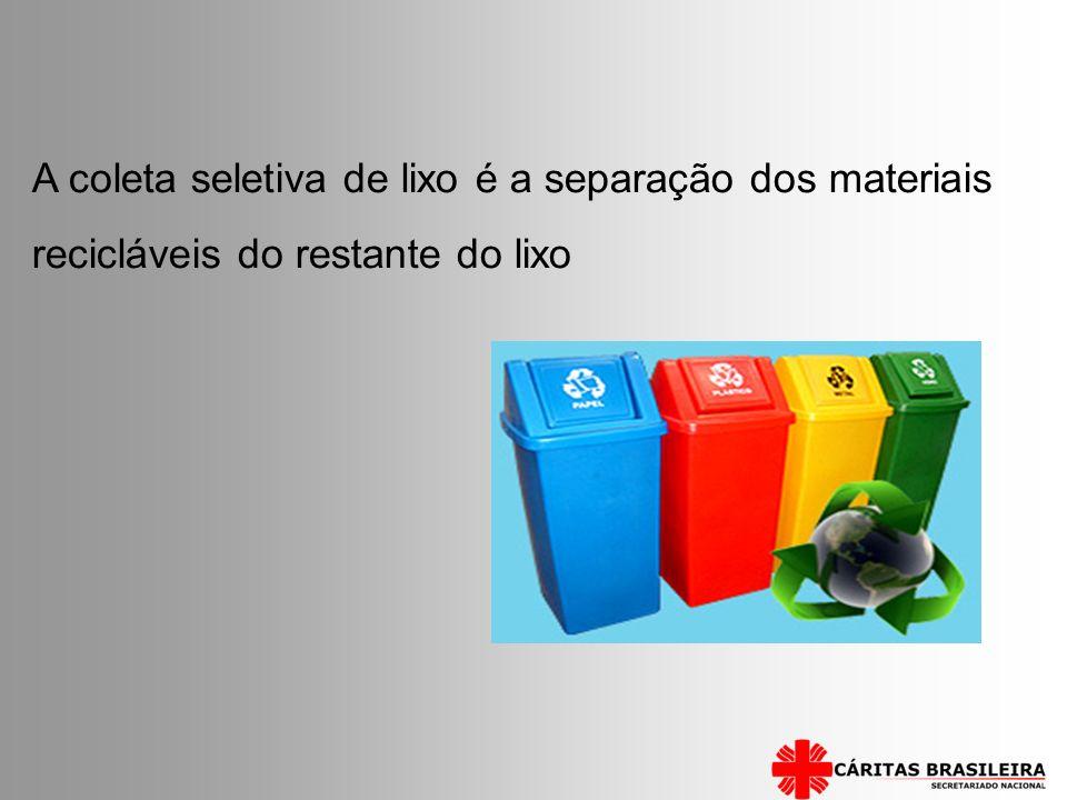 A coleta seletiva de lixo é a separação dos materiais recicláveis do restante do lixo