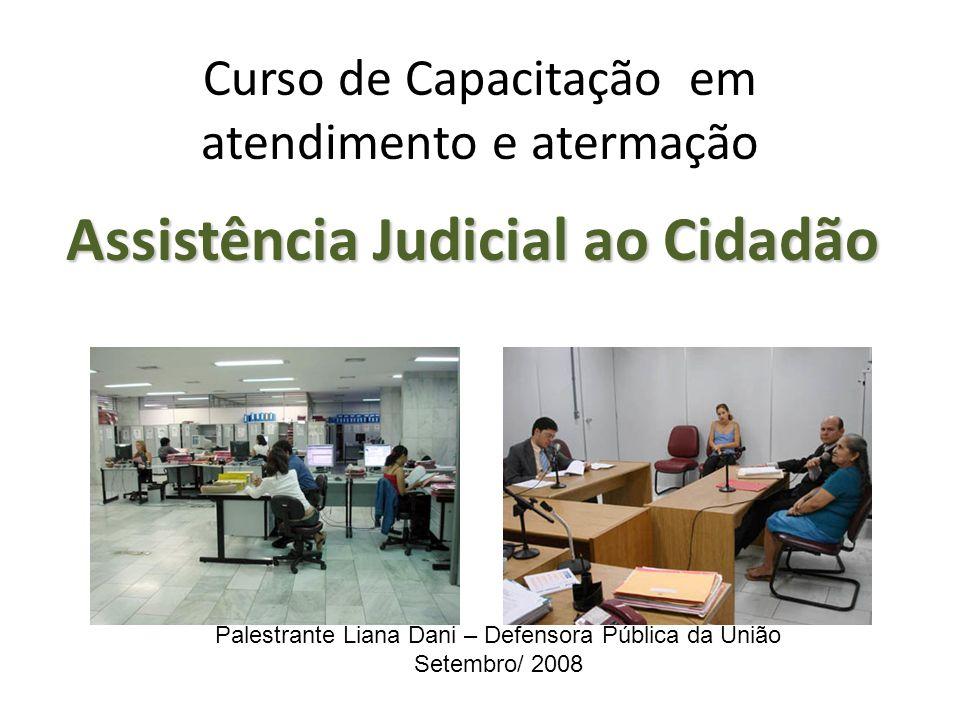 Curso de Capacitação em atendimento e atermação Assistência Judicial ao Cidadão Palestrante Liana Dani – Defensora Pública da União Setembro/ 2008