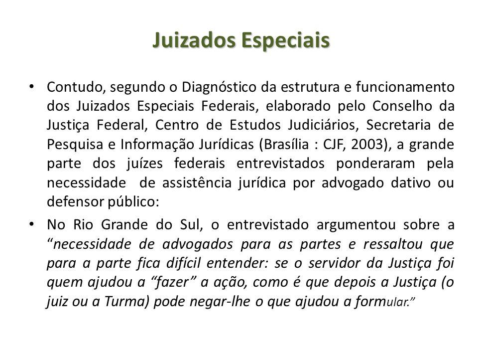 Juizados Especiais Contudo, segundo o Diagnóstico da estrutura e funcionamento dos Juizados Especiais Federais, elaborado pelo Conselho da Justiça Fed