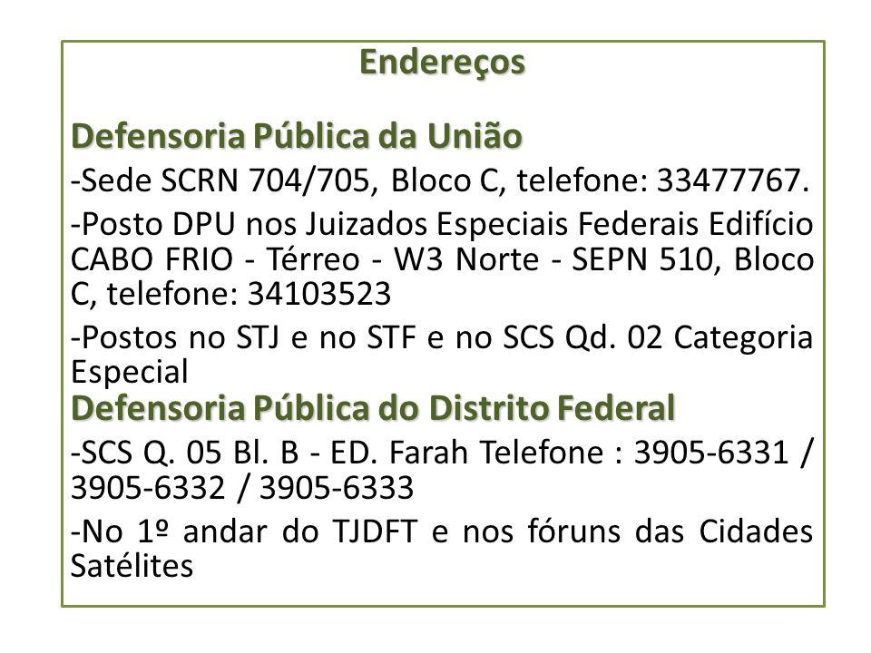 Endereços Defensoria Pública da União -Sede SCRN 704/705, Bloco C, telefone: 33477767. -Posto DPU nos Juizados Especiais Federais Edifício CABO FRIO -