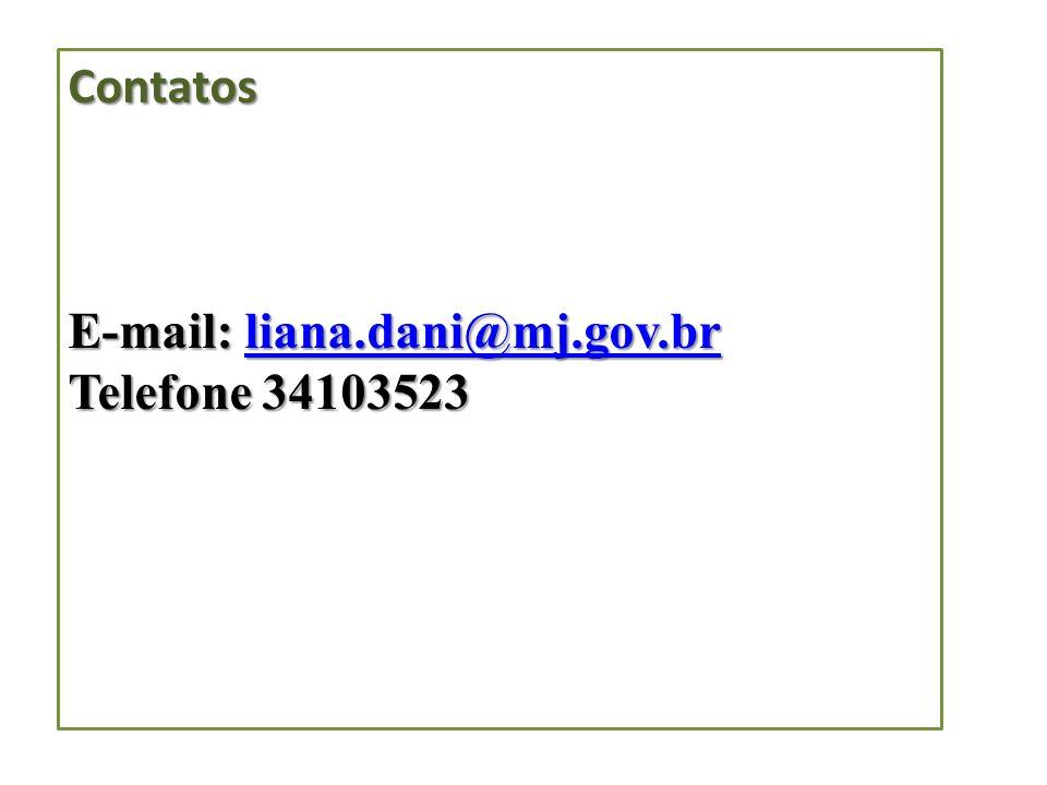 Contatos E-mail: liana.dani@mj.gov.br liana.dani@mj.gov.br Telefone 34103523