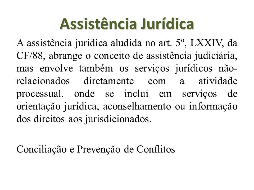 Assistência Jurídica A assistência jurídica aludida no art. 5º, LXXIV, da CF/88, abrange o conceito de assistência judiciária, mas envolve também os s