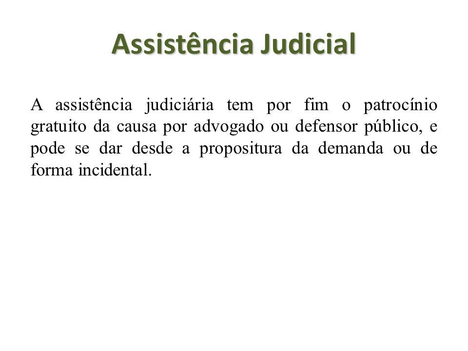 Assistência Judicial A assistência judiciária tem por fim o patrocínio gratuito da causa por advogado ou defensor público, e pode se dar desde a propo