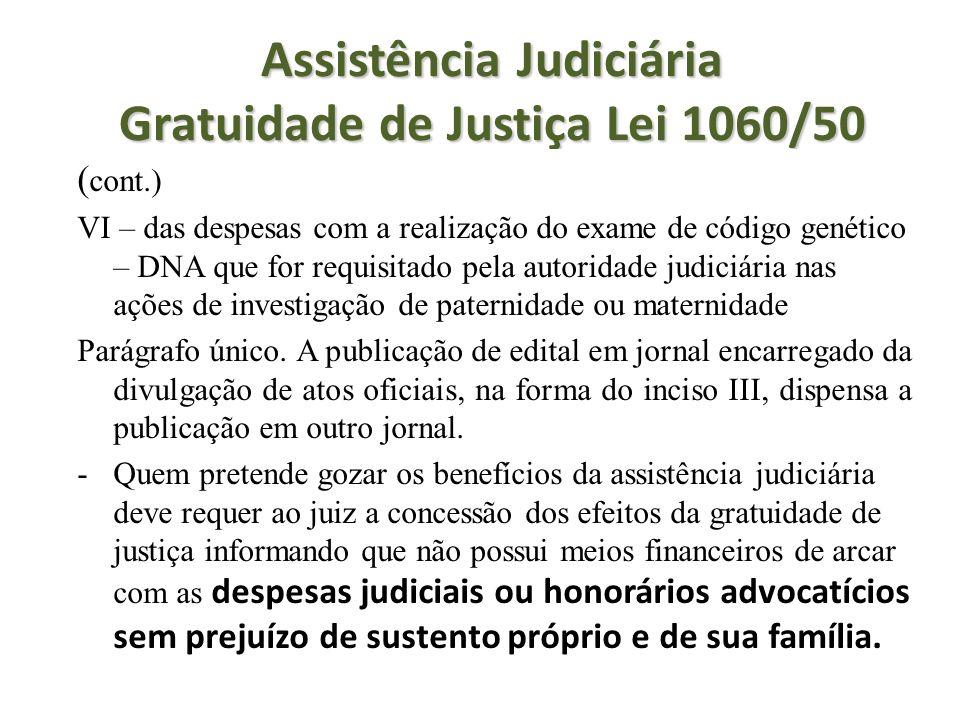 Assistência Judiciária Gratuidade de Justiça Lei 1060/50 ( cont.) VI – das despesas com a realização do exame de código genético – DNA que for requisi