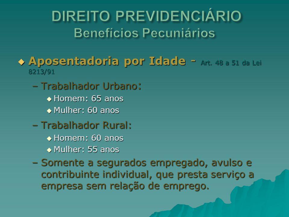 Aposentadoria por Idade - Art. 48 a 51 da Lei 8213/91 Aposentadoria por Idade - Art. 48 a 51 da Lei 8213/91 –Trabalhador Urbano : Homem: 65 anos Homem