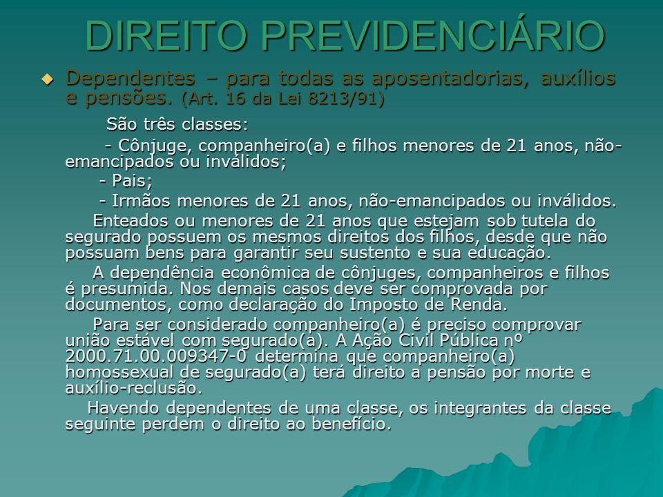 DIREITO PREVIDENCIÁRIO Dependentes – para todas as aposentadorias, auxílios e pensões. (Art. 16 da Lei 8213/91) Dependentes – para todas as aposentado