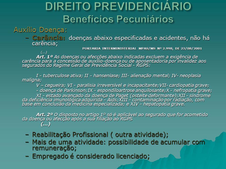 Auxílio Doença: –Carência : doenças abaixo especificadas e acidentes, não há carência; PORTARIA INTERMINISTERIAL MPAS/MS Nº 2.998, DE 23/08/2001 PORTA