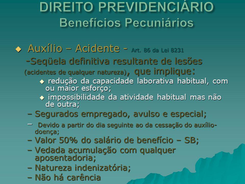 Auxílio – Acidente - Art. 86 da Lei 8231 Auxílio – Acidente - Art. 86 da Lei 8231 - Seqüela definitiva resultante de lesões (acidentes de qualquer nat