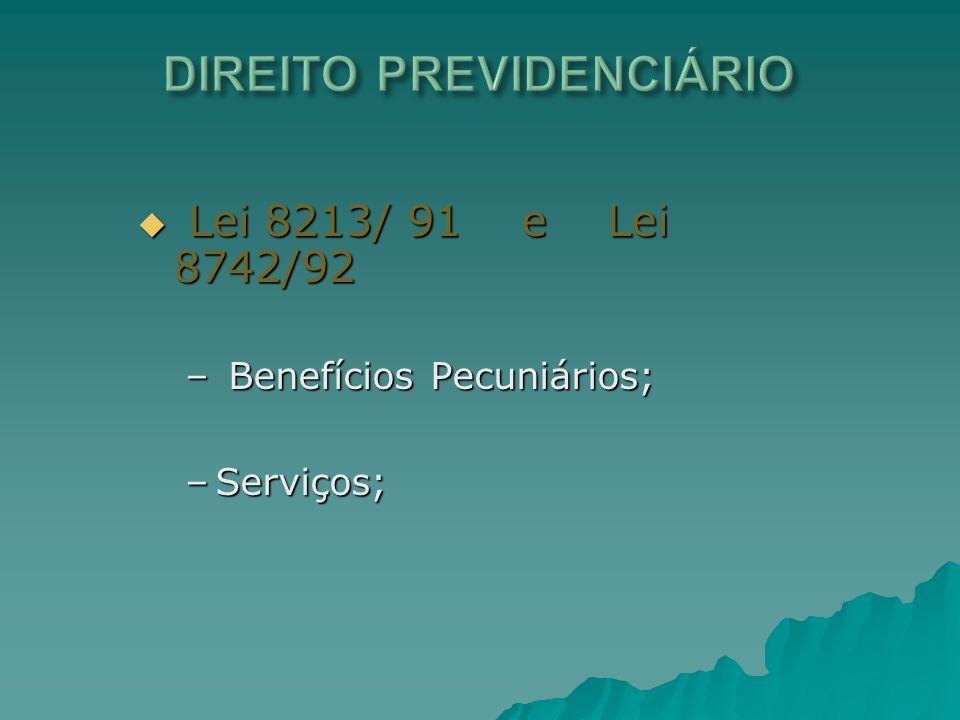 Lei 8213/ 91 e Lei 8742/92 Lei 8213/ 91 e Lei 8742/92 – Benefícios Pecuniários; –Serviços;