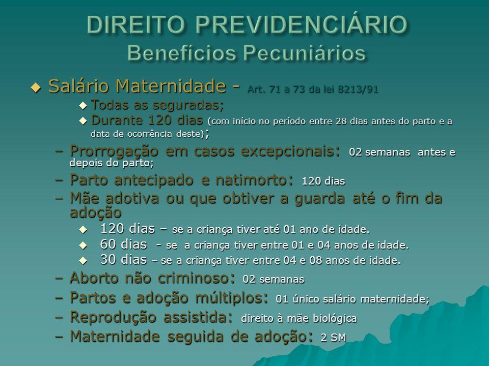 Salário Maternidade - Art. 71 a 73 da lei 8213/91 Salário Maternidade - Art. 71 a 73 da lei 8213/91 Todas as seguradas; Todas as seguradas; Durante 12