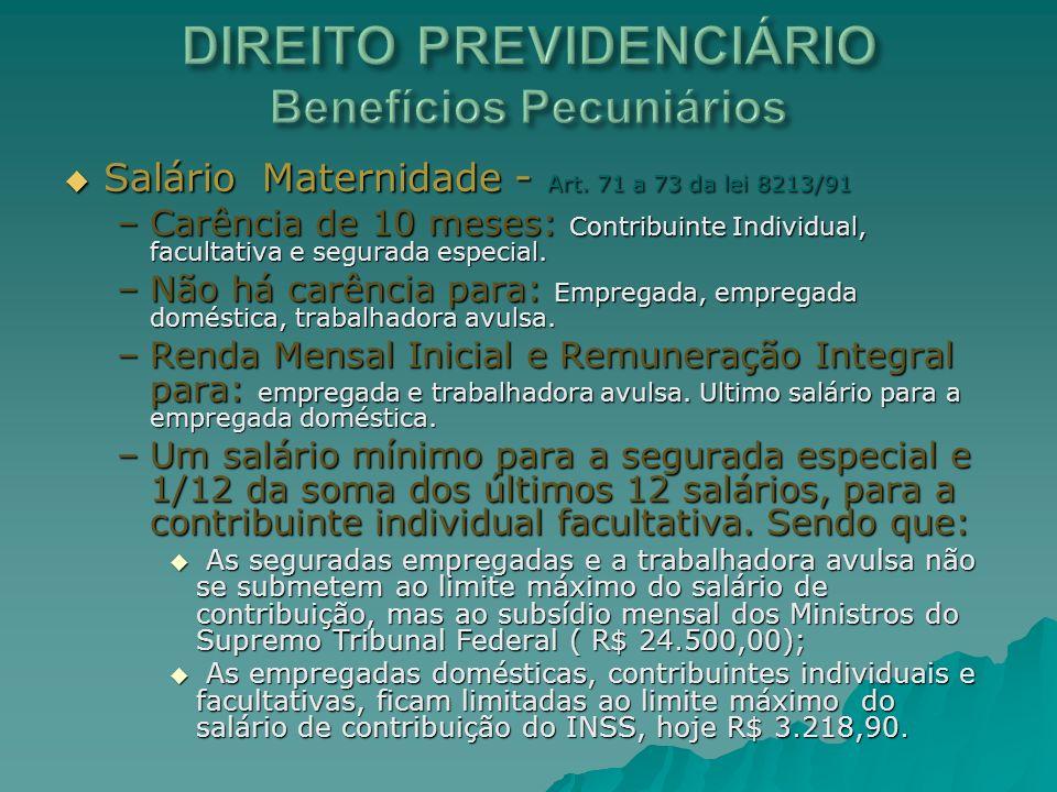 Salário Maternidade - Art. 71 a 73 da lei 8213/91 Salário Maternidade - Art. 71 a 73 da lei 8213/91 –Carência de 10 meses: Contribuinte Individual, fa