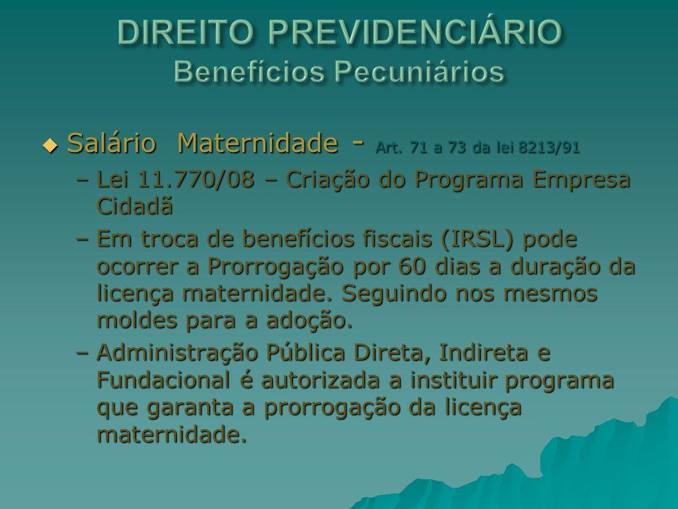 Salário Maternidade - Art. 71 a 73 da lei 8213/91 Salário Maternidade - Art. 71 a 73 da lei 8213/91 –Lei 11.770/08 – Criação do Programa Empresa Cidad