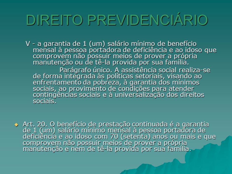 DIREITO PREVIDENCIÁRIO V - a garantia de 1 (um) salário mínimo de benefício mensal à pessoa portadora de deficiência e ao idoso que comprovem não poss