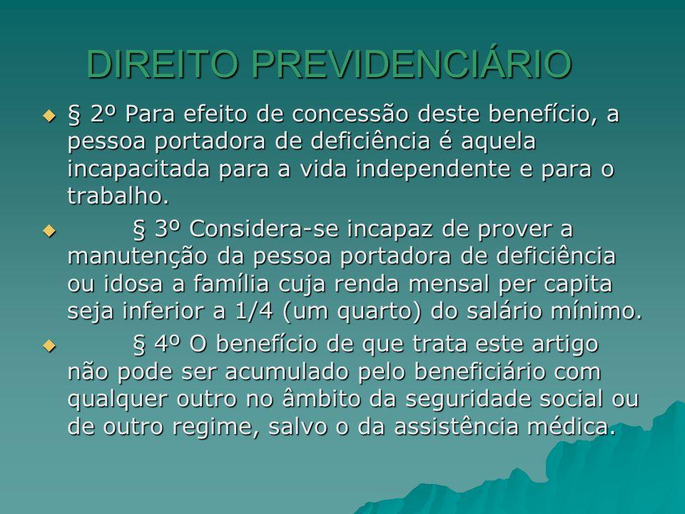 DIREITO PREVIDENCIÁRIO § 2º Para efeito de concessão deste benefício, a pessoa portadora de deficiência é aquela incapacitada para a vida independente
