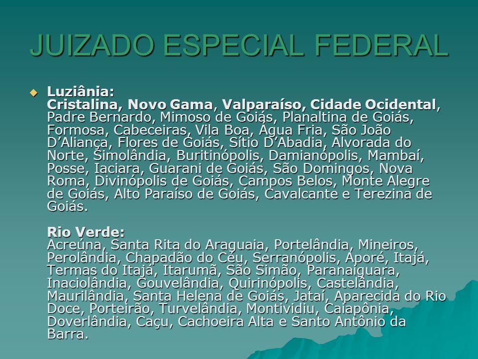 JUIZADO ESPECIAL FEDERAL Luziânia: Cristalina, Novo Gama, Valparaíso, Cidade Ocidental, Padre Bernardo, Mimoso de Goiás, Planaltina de Goiás, Formosa,