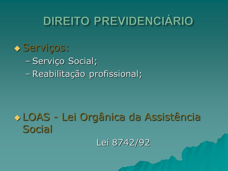 Serviços: Serviços: –Serviço Social; –Reabilitação profissional; LOAS - Lei Orgânica da Assistência Social LOAS - Lei Orgânica da Assistência Social L