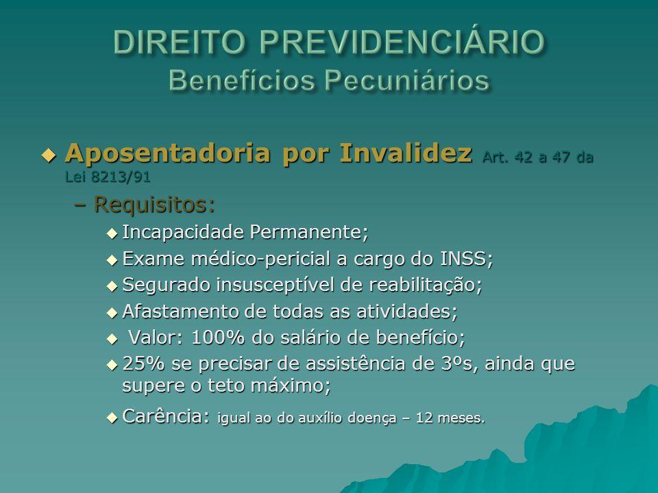 Aposentadoria por Invalidez Art. 42 a 47 da Lei 8213/91 Aposentadoria por Invalidez Art. 42 a 47 da Lei 8213/91 –Requisitos: Incapacidade Permanente;