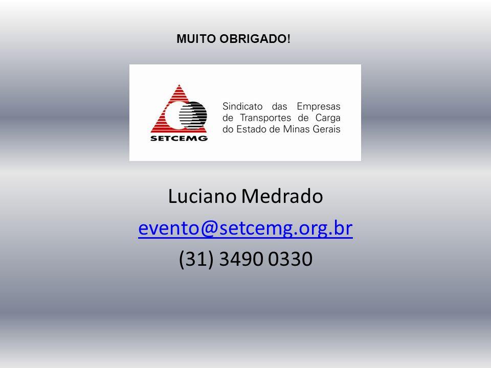Luciano Medrado evento@setcemg.org.br (31) 3490 0330 MUITO OBRIGADO!