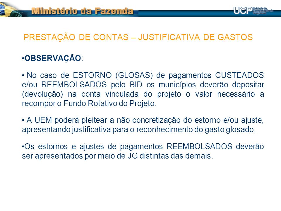 OBSERVAÇÃO: No caso de ESTORNO (GLOSAS) de pagamentos CUSTEADOS e/ou REEMBOLSADOS pelo BID os municípios deverão depositar (devolução) na conta vincul