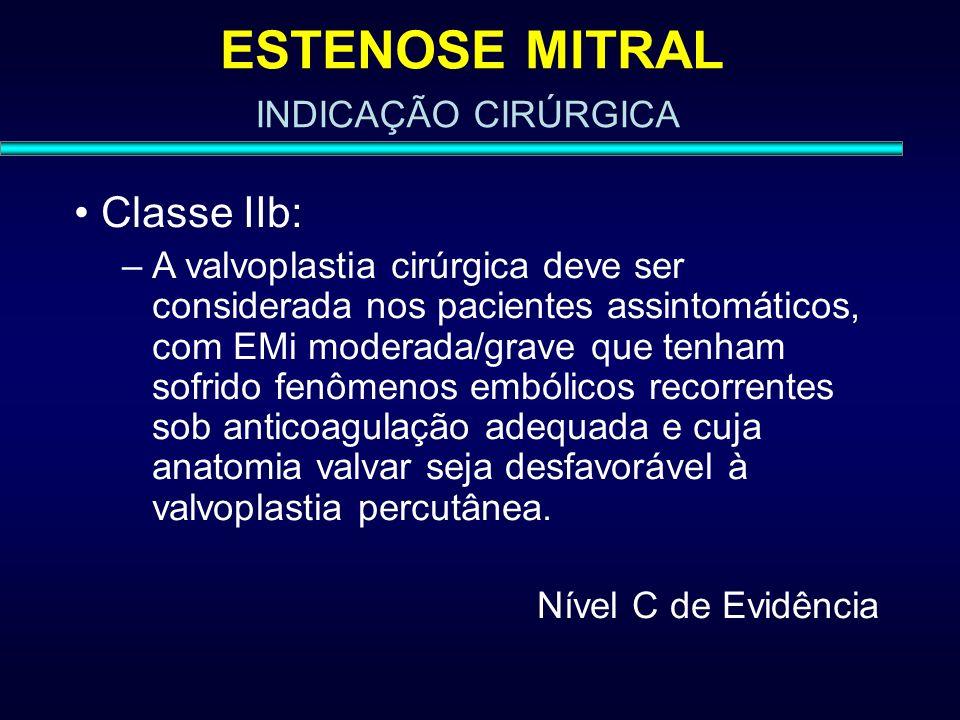 ESTENOSE MITRAL Classe IIb: –A valvoplastia cirúrgica deve ser considerada nos pacientes assintomáticos, com EMi moderada/grave que tenham sofrido fen