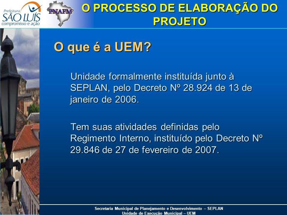 Secretaria Municipal de Planejamento e Desenvolvimento – SEPLAN Unidade de Execução Municipal – UEM O PROCESSO DE ELABORAÇÃO DO PROJETO O que é a UEM?