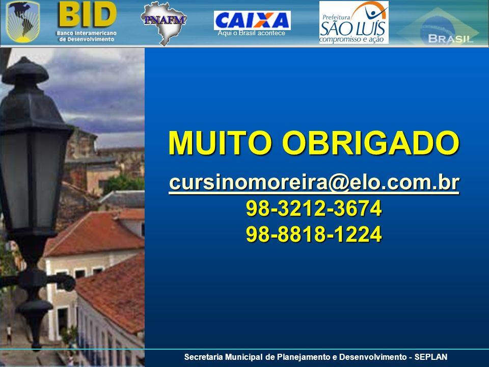 Aqui o Brasil acontece Secretaria Municipal de Planejamento e Desenvolvimento - SEPLAN MUITO OBRIGADO cursinomoreira@elo.com.br cursinomoreira@elo.com