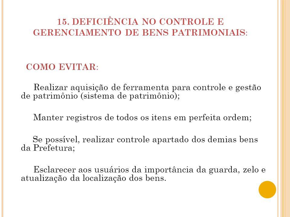 15. DEFICIÊNCIA NO CONTROLE E GERENCIAMENTO DE BENS PATRIMONIAIS : Realizar aquisição de ferramenta para controle e gestão de patrimônio (sistema de p
