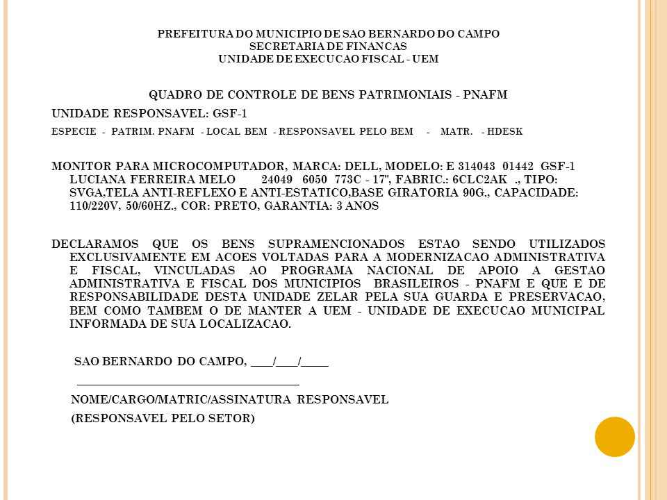 PREFEITURA DO MUNICIPIO DE SAO BERNARDO DO CAMPO SECRETARIA DE FINANCAS UNIDADE DE EXECUCAO FISCAL - UEM QUADRO DE CONTROLE DE BENS PATRIMONIAIS - PNAFM UNIDADE RESPONSAVEL: GSF-1 ESPECIE - PATRIM.