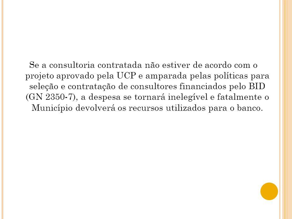 Se a consultoria contratada não estiver de acordo com o projeto aprovado pela UCP e amparada pelas políticas para seleção e contratação de consultores