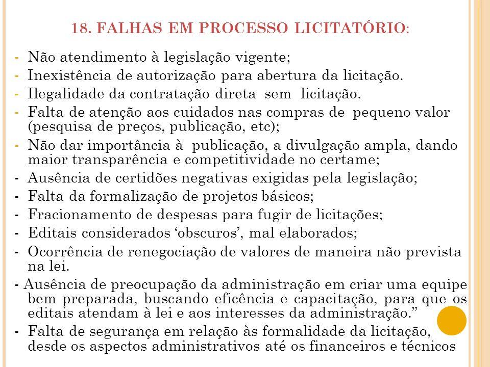 18. FALHAS EM PROCESSO LICITATÓRIO : -Não atendimento à legislação vigente; -Inexistência de autorização para abertura da licitação. -Ilegalidade da c